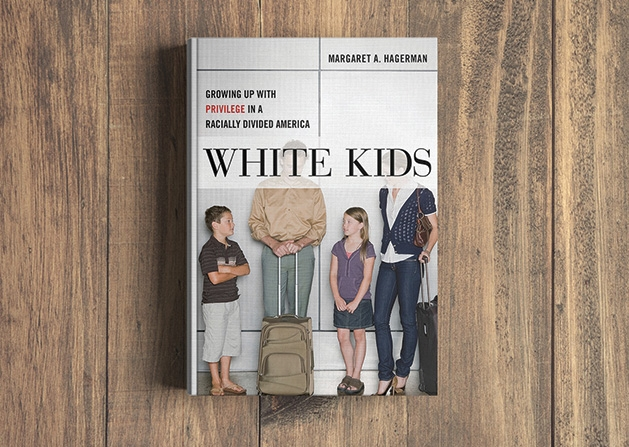 White Kids: Growing Up with Privilege in a Racially Divided America by Margaret Hagerman